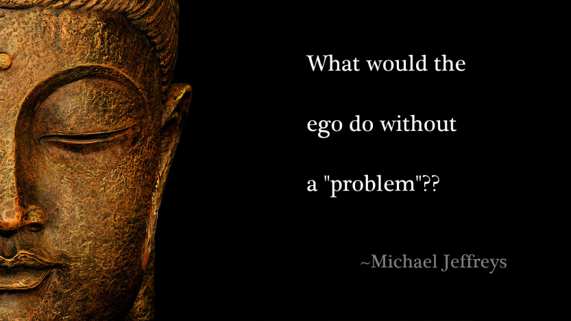 what-would-the-ego-do-without-a-problem